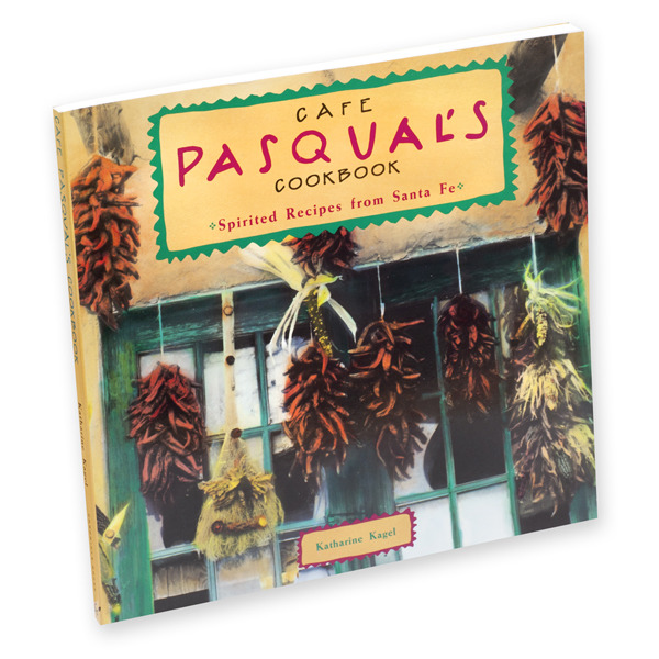 Cafe Pasqual's - Spirited Recipes from Santa Fe by Katharine Kagel